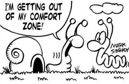 It's hard to grow from a comfort zone.